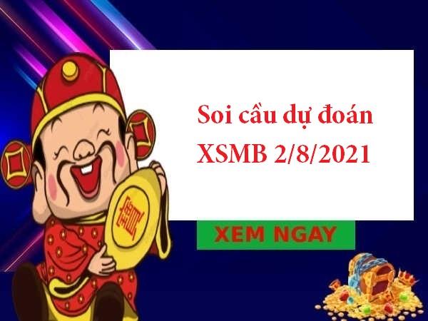 Soi cầu dự đoán XSMB 2/8/2021 hôm nay